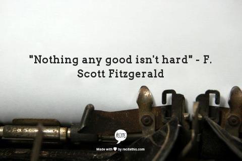 Nothing any good isn't hard.